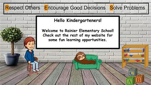 Hello Kindergarteners! Welcome to Rainier Elementary School! Check out the rest of my website for fun learning opportunities!